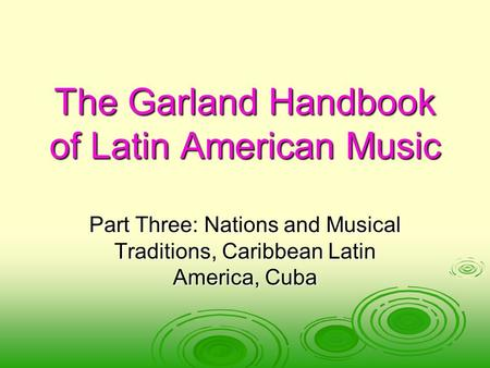 The Garland Handbook of Latin American Music Part Three: Nations and Musical Traditions, Caribbean Latin America, Cuba.
