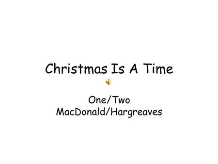 Christmas Is A Time One/Two MacDonald/Hargreaves.
