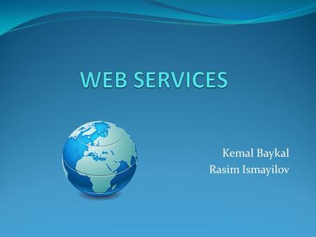 Kemal Baykal Rasim Ismayilov. Web Services(1) A software system which connects the machines over a network in an interoperable manner The main idea is.