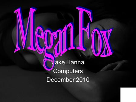 Jake Hanna Computers December 2010. Who is she? What does she do? Acting career Modeling career Interesting facts Bibliography.