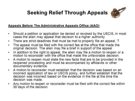 Seeking Relief Through Appeals Appeals Before The Administrative Appeals Office (AAO) Should a petition or application be denied or revoked by the USCIS,