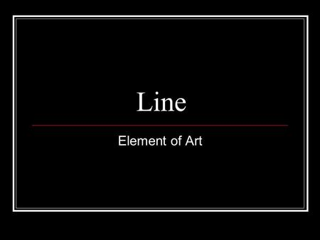 Line Element of Art. Line Element of Art (EOA ) that is the path of a moving point through space. It takes movement to make a line, our eyes follow it's.