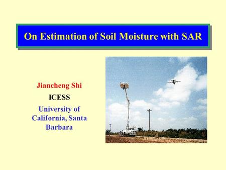 On Estimation of Soil Moisture with SAR Jiancheng Shi ICESS University of California, Santa Barbara.
