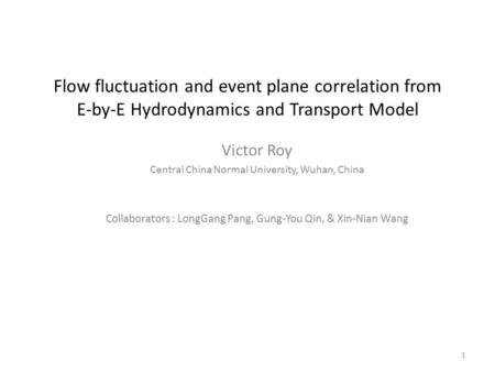 Flow fluctuation and event plane correlation from E-by-E Hydrodynamics and Transport Model Victor Roy Central China Normal University, Wuhan, China Collaborators.
