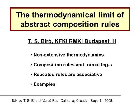 The thermodynamical limit of abstract composition rules T. S. Bíró, KFKI RMKI Budapest, H Non-extensive thermodynamics Composition rules and formal log-s.