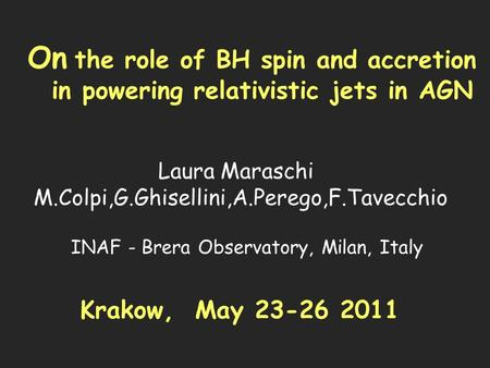 On the role of BH spin and accretion in powering relativistic jets in AGN Laura Maraschi M.Colpi,G.Ghisellini,A.Perego,F.Tavecchio INAF - Brera Observatory,