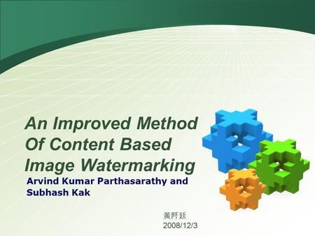An Improved Method Of Content Based Image Watermarking Arvind Kumar Parthasarathy and Subhash Kak 黃阡廷 2008/12/3.