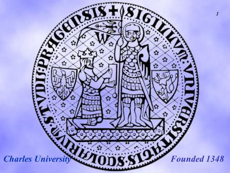 Founded 1348Charles University 1. FSV UK STAKAN III Institute of Economic Studies Faculty of Social Sciences Institute of Economic Studies Faculty of.