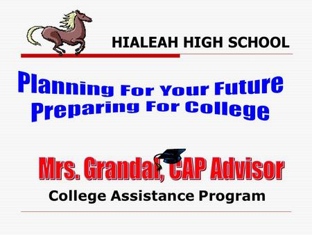 HIALEAH HIGH SCHOOL College Assistance Program. Testing For College  PSAT  SAT  ACT  CPT.