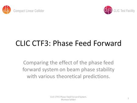 CLIC CTF3: Phase Feed Forward Comparing the effect of the phase feed forward system on beam phase stability with various theoretical predictions. CLIC.