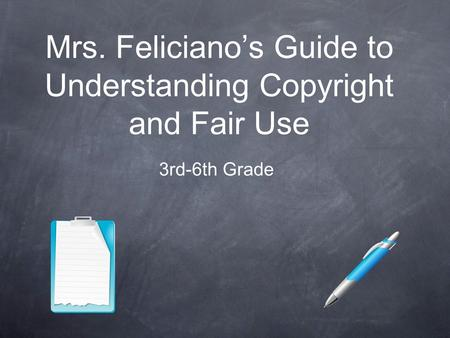 Mrs. Feliciano's Guide to Understanding Copyright and Fair Use 3rd-6th Grade.