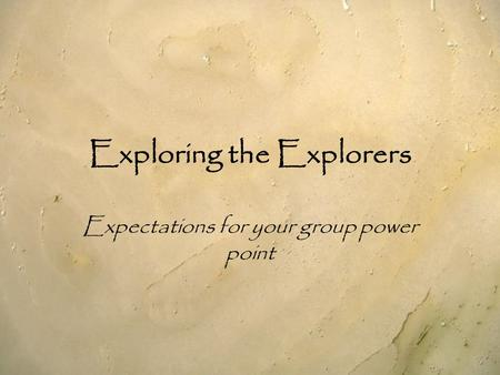 Exploring the Explorers Expectations for your group power point.