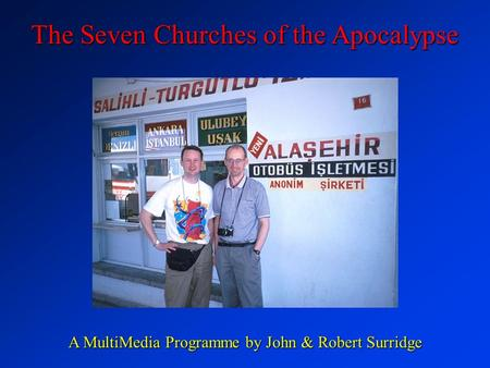 The Seven Churches of the Apocalypse A MultiMedia Programme by John & Robert Surridge.