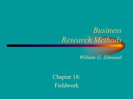 Business Research Methods William G. Zikmund Chapter 18: Fieldwork.