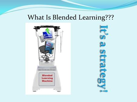 What Is Blended Learning??? BL Expectations: Daily classroom practices that incorporate differentiated instruction and personalized learning (regardless.