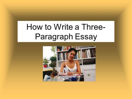 How to Write a Three-Paragraph Essay