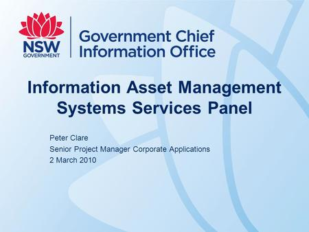 Information Asset Management Systems Services Panel Peter Clare Senior Project Manager Corporate Applications 2 March 2010.