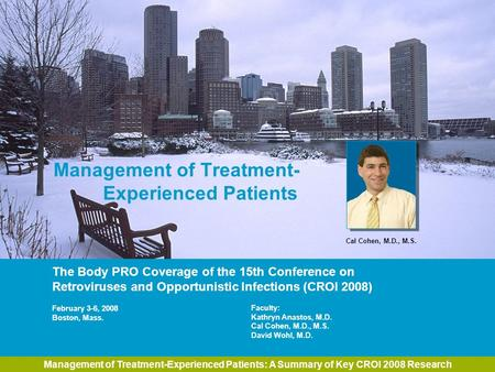 Management of Treatment-Experienced Patients: A Summary of Key CROI 2008 Research Management of Treatment- Experienced Patients The Body PRO Coverage of.