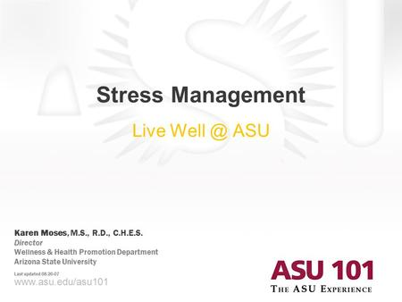 Www.asu.edu/asu101 Presenter Name, Ph.D. Presenter Title, Applied Learning Technologies Institute Arizona State University © 2007 Arizona State University.