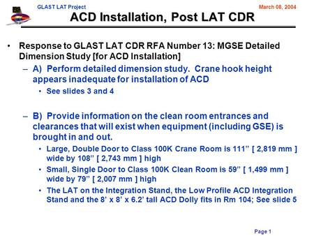 GLAST LAT ProjectMarch 08, 2004 Page 1 ACD Installation, Post LAT CDR Response to GLAST LAT CDR RFA Number 13: MGSE Detailed Dimension Study [for ACD Installation]