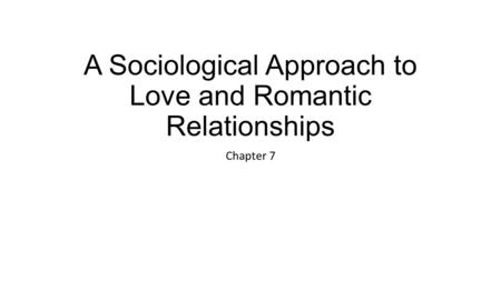 A Sociological Approach to Love and Romantic Relationships