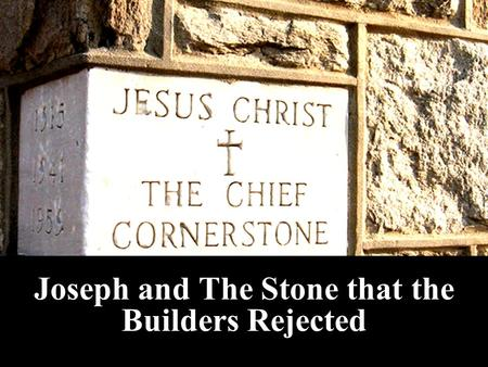 Joseph and The Stone that the Builders Rejected. Note: Any videos in this presentation will only play online. After you download the slideshow, you will.