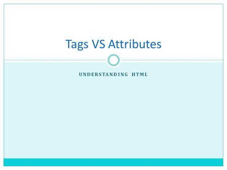 UNDERSTANDING HTML Tags VS Attributes. Element An element in HTML represents some kind of structure and generally consists of a start tag, content, and.