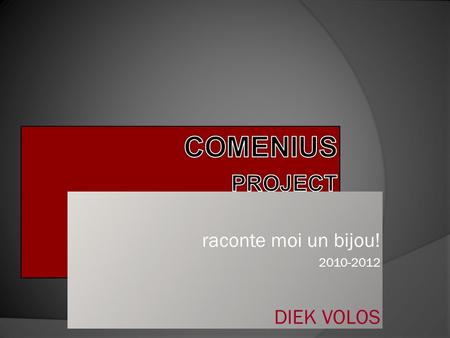 Raconte moi un bijou! 2010-2012 DIEK VOLOS. 1 st COMMENIUS mobility for 2011 to SIHA Antwerp first stop Brussels.