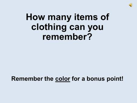 How many items of clothing can you remember? Remember the color for a bonus point!