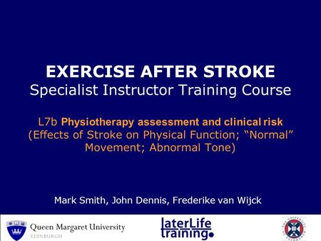 "EXERCISE AFTER STROKE Specialist Instructor Training Course L7b Physiotherapy assessment and clinical risk (Effects of Stroke on Physical Function; ""Normal"""