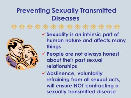Preventing Sexually Transmitted Diseases Sexuality is an intrinsic part of human nature and affects many things People are not always honest about their.