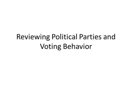 Reviewing Political Parties and Voting Behavior. What are Political Parties? They are a linkage institution- they link the public with policy-making As.