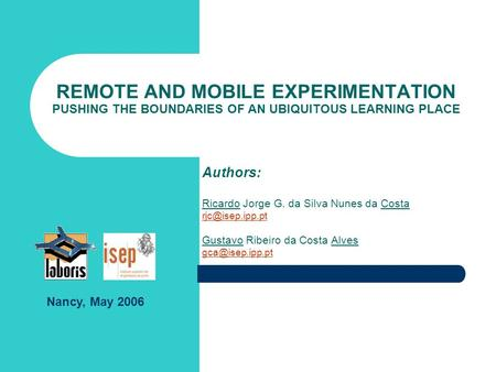 REMOTE AND MOBILE EXPERIMENTATION PUSHING THE BOUNDARIES OF AN UBIQUITOUS LEARNING PLACE Authors: Ricardo Jorge G. da Silva Nunes da Costa