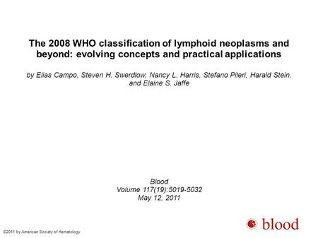 The 2008 WHO classification of lymphoid neoplasms and beyond: evolving concepts and practical applications by Elias Campo, Steven H. Swerdlow, Nancy L.