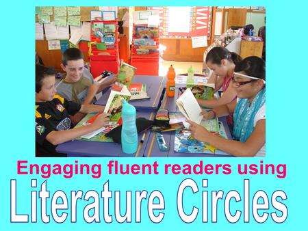 Engaging fluent readers using. Literature circles all have some features in common…. They all involve…