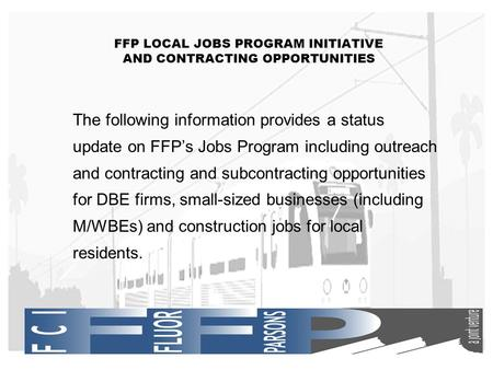 1 FFP LOCAL JOBS PROGRAM INITIATIVE AND CONTRACTING OPPORTUNITIES The following information provides a status update on FFP's Jobs Program including outreach.