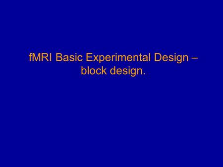 FMRI Basic Experimental Design – block design.. So you want to do an fMRI study? Average cost of performing an fMRI experiment in 1998: Your Salary Average.