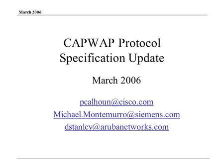 March 2006 CAPWAP Protocol Specification Update March 2006