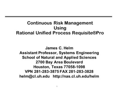 1 James C. Helm Assistant Professor, Systems Engineering School of Natural and Applied Sciences 2700 Bay Area Boulevard Houston, Texas 77058-1098 VPN 281-283-3875.