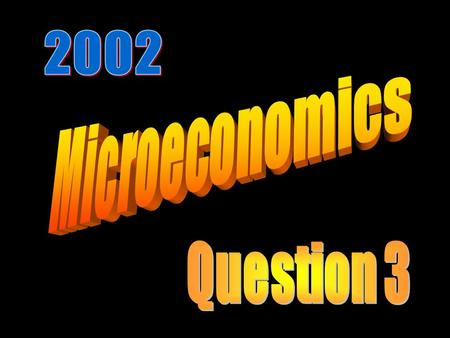 2002 Microeconomics Question 3.