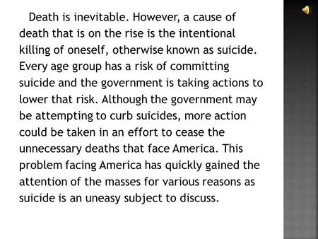 Death is inevitable. However, a cause of death that is on the rise is the intentional killing of oneself, otherwise known as suicide. Every age group has.