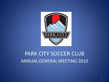 PARK CITY SOCCER CLUB ANNUAL GENERAL MEETING 2010 1.