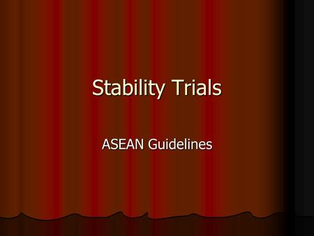 Stability Trials ASEAN Guidelines. The Objective of a stability study To determine the shelf life, namely the time period of storage at a specified condition.