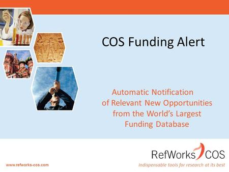 Indispensable tools for research at its best www.refworks-cos.com COS Funding Alert Automatic Notification of Relevant New Opportunities from the World's.