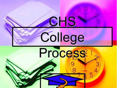 CHS College Process How Your Transcript Can Help GPA Class Rank Total Credits Current Classes CHS Information.