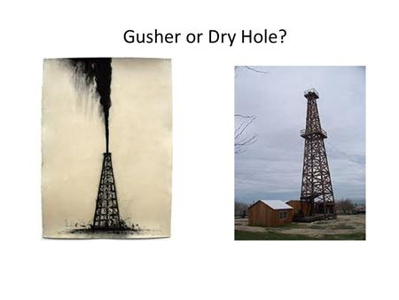 Gusher or Dry Hole?. Classroom Exercise Two companies bid for oil field. Each bidder explores half the oilfield and determines what his half is worth.