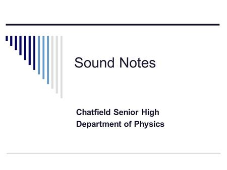 Sound Notes Chatfield Senior High Department of Physics.