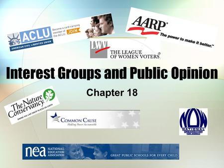 "Interest Groups and Public Opinion Chapter 18. Defining Interest Groups: Factions James Madison: ""factions"" – groups united to promote special interests."