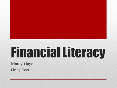 Financial Literacy Marcy Gage Greg Reed. Why Are We Here? Going to College is a Job. Communication, Budget and Credibility Financial Benefits & Repercussions.