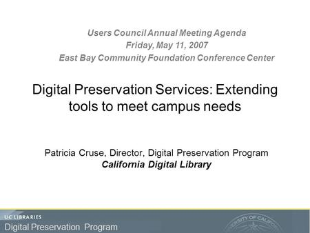 Preservation Program Digital Preservation Program Digital Preservation Services: Extending tools to meet campus needs Patricia Cruse, Director, Digital.